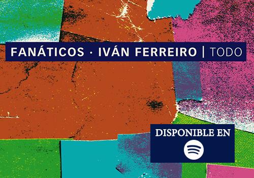 """FANÁTICOS estrenan el single """"Todo"""" con IVÁN FERREIRO."""